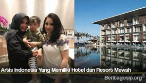 Artis Indonesia Yang Memiliki Hotel dan Resort Mewah