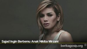 Sajad Ingin Bertemu Anak Nikita Mirzani