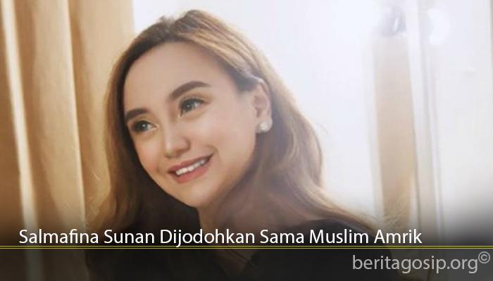 Salmafina Sunan Dijodohkan Sama Muslim Amrik