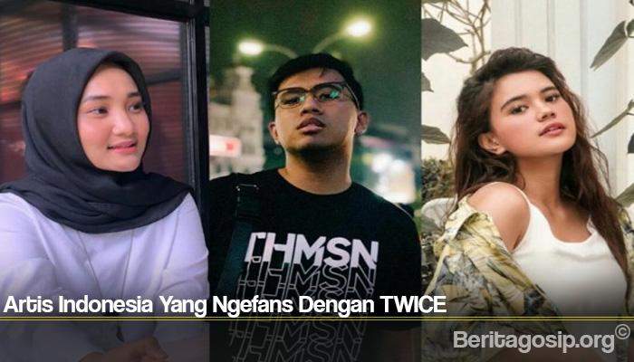 Artis Indonesia Yang Ngefans Dengan TWICE